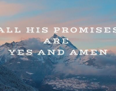 All His promises are yes and amen.